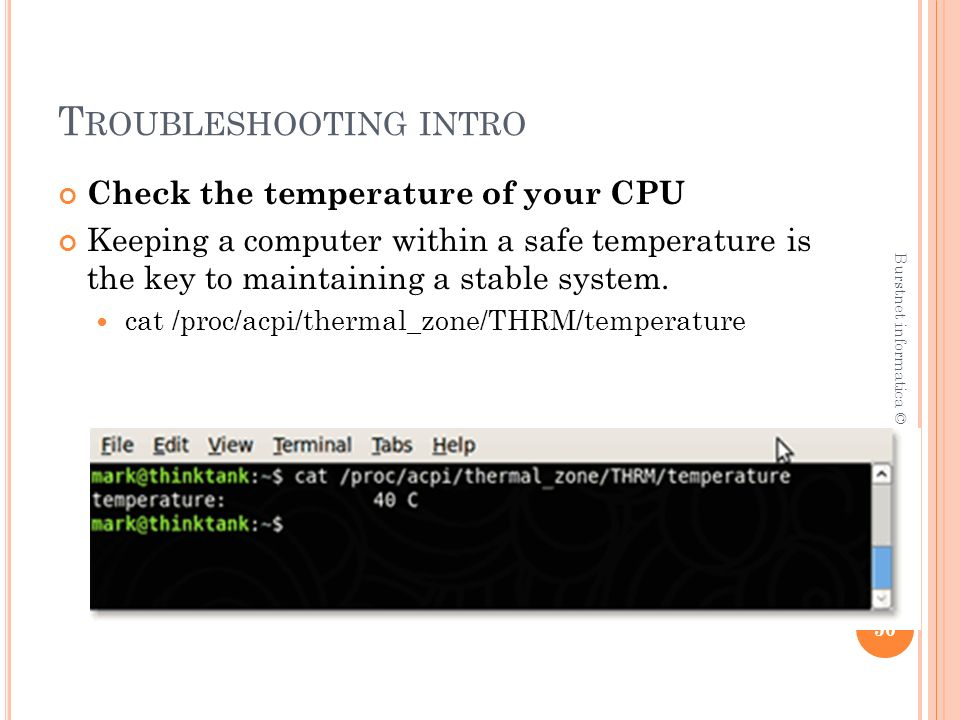 T ROUBLESHOOTING INTRO Check the temperature of your CPU Keeping a computer within a safe temperature is the key to maintaining a stable system.