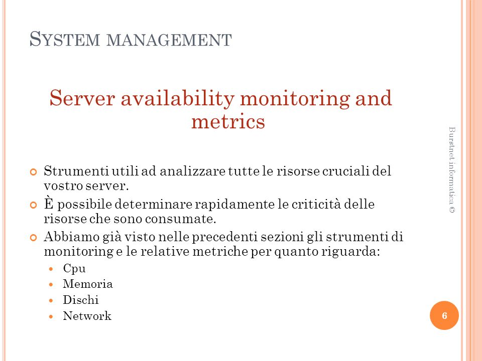 S YSTEM MANAGEMENT Server availability monitoring and metrics Strumenti utili ad analizzare tutte le risorse cruciali del vostro server.
