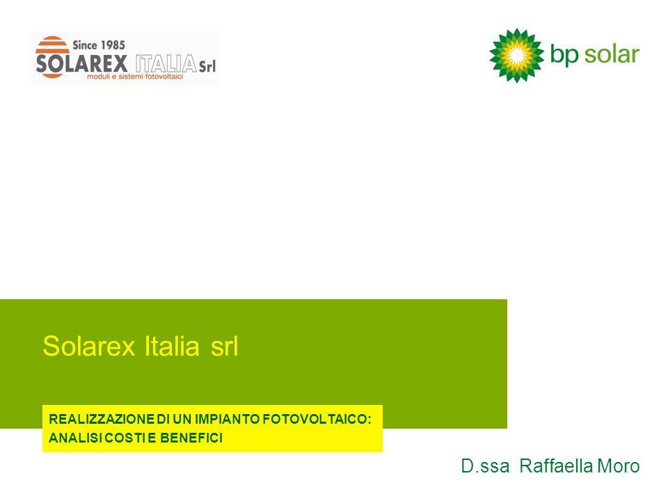 Solarex Italia srl REALIZZAZIONE DI UN IMPIANTO FOTOVOLTAICO: ANALISI COSTI E BENEFICI D.ssa Raffaella Moro