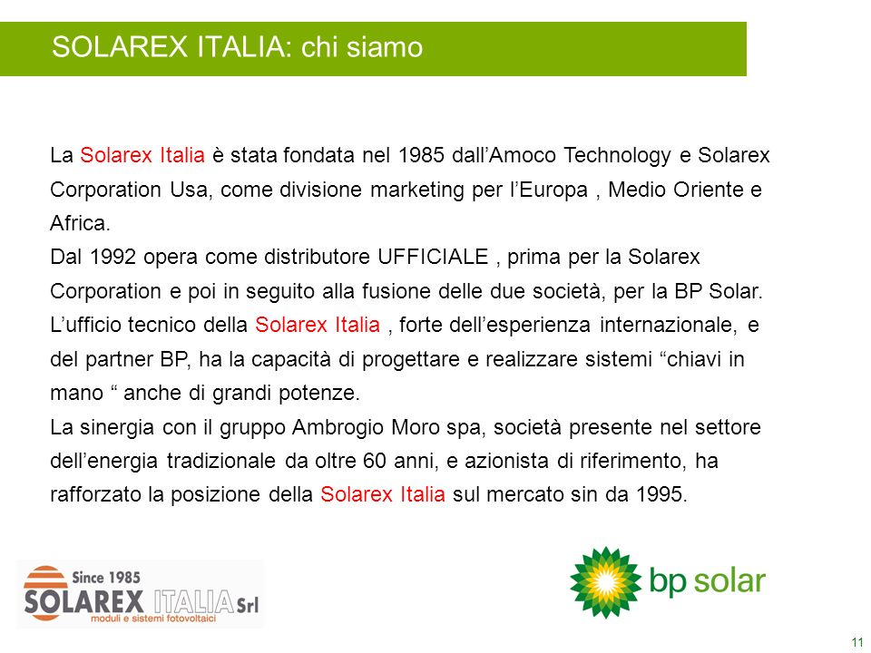 11 SOLAREX ITALIA: chi siamo La Solarex Italia è stata fondata nel 1985 dallAmoco Technology e Solarex Corporation Usa, come divisione marketing per lEuropa, Medio Oriente e Africa.