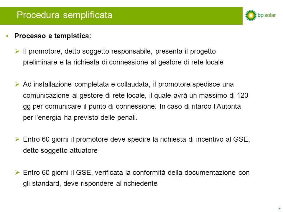 9 Processo e tempistica: Il promotore, detto soggetto responsabile, presenta il progetto preliminare e la richiesta di connessione al gestore di rete