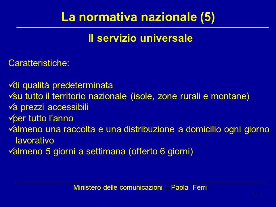 11 Ministero delle comunicazioni – Paola Ferri La normativa nazionale (5) Il servizio universale Caratteristiche: di qualità predeterminata su tutto i