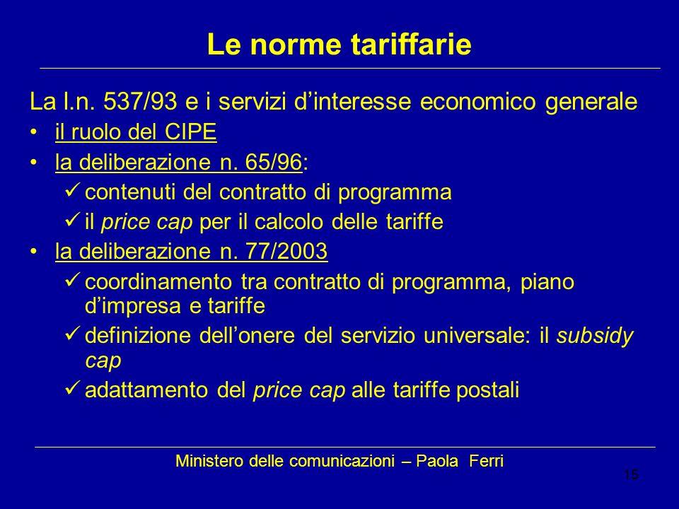 15 Le norme tariffarie La l.n. 537/93 e i servizi dinteresse economico generale il ruolo del CIPE la deliberazione n. 65/96: contenuti del contratto d