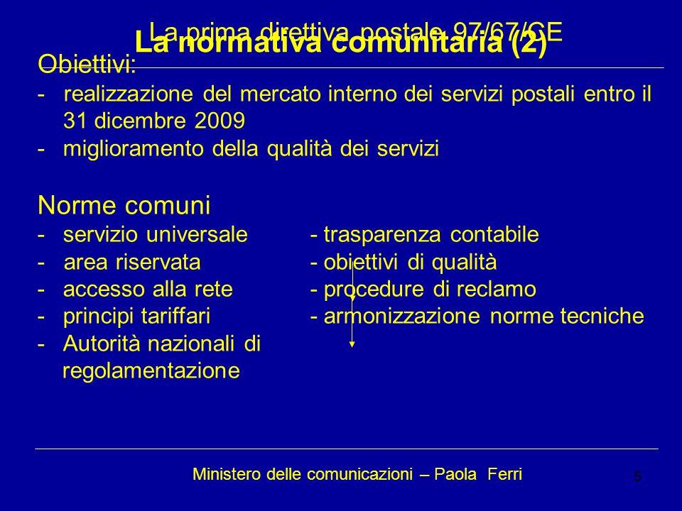 5 La normativa comunitaria (2) Ministero delle comunicazioni – Paola Ferri La prima direttiva postale 97/67/CE Obiettivi: - realizzazione del mercato