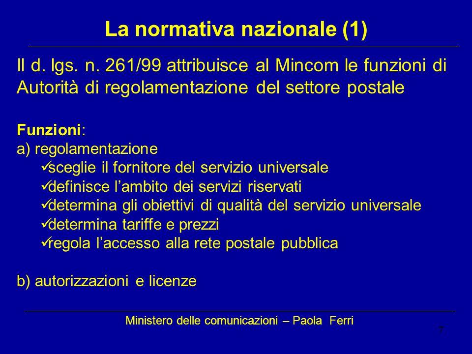 7 Ministero delle comunicazioni – Paola Ferri La normativa nazionale (1) Il d. lgs. n. 261/99 attribuisce al Mincom le funzioni di Autorità di regolam