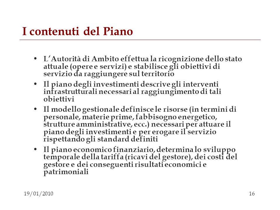 16 19/01/2010 I contenuti del Piano LAutorità di Ambito effettua la ricognizione dello stato attuale (opere e servizi) e stabilisce gli obiettivi di s
