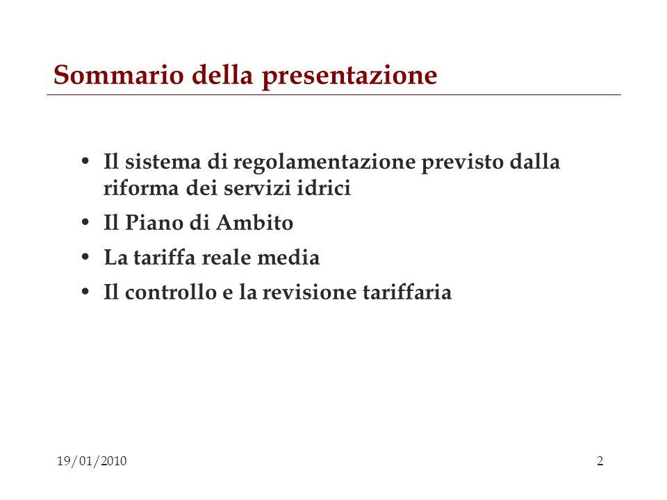 3 19/01/2010 Sommario della presentazione Il sistema di regolamentazione previsto dalla riforma dei servizi idrici Il Piano di Ambito La tariffa reale media Il controllo e la revisione tariffaria