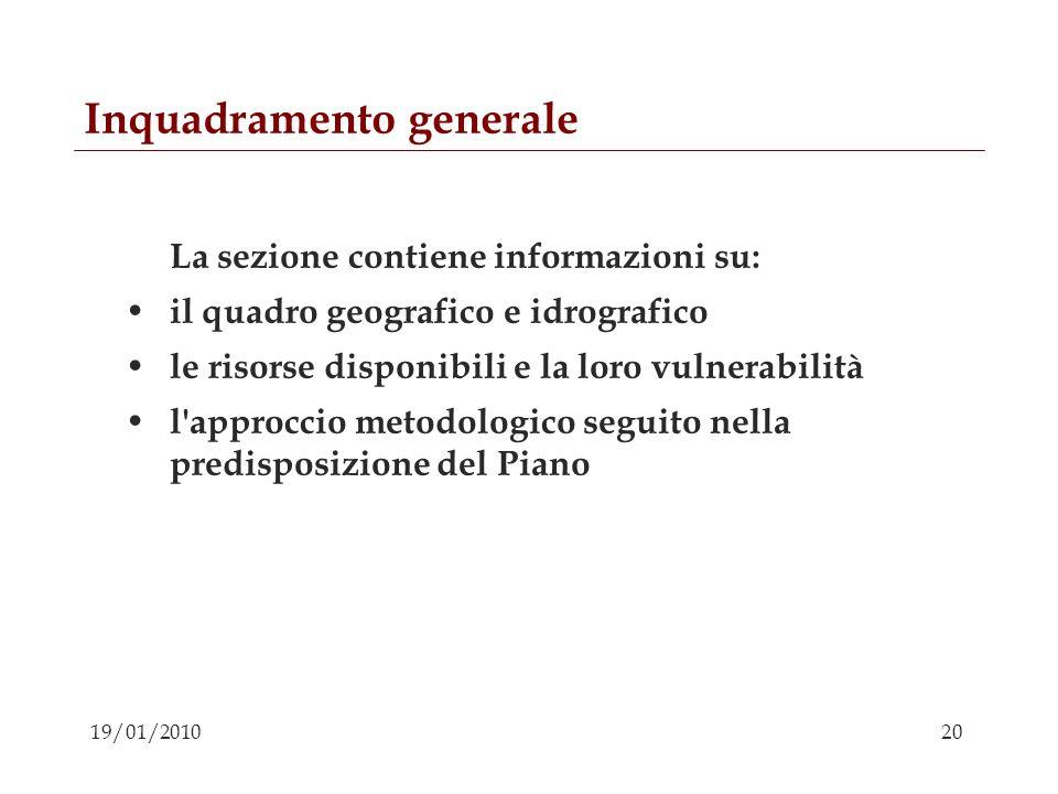 20 19/01/2010 Inquadramento generale La sezione contiene informazioni su: il quadro geografico e idrografico le risorse disponibili e la loro vulnerab