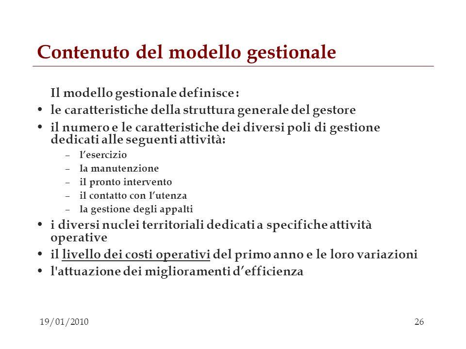 26 19/01/2010 Contenuto del modello gestionale Il modello gestionale definisce : le caratteristiche della struttura generale del gestore il numero e l