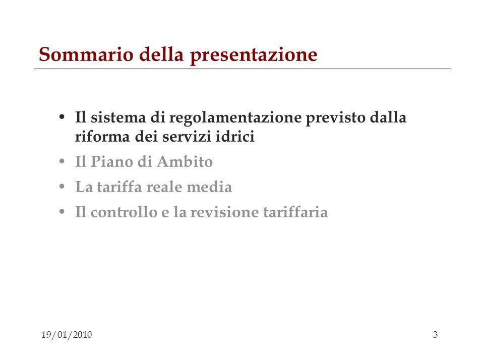 3 19/01/2010 Sommario della presentazione Il sistema di regolamentazione previsto dalla riforma dei servizi idrici Il Piano di Ambito La tariffa reale