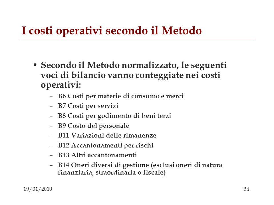 34 19/01/2010 I costi operativi secondo il Metodo Secondo il Metodo normalizzato, le seguenti voci di bilancio vanno conteggiate nei costi operativi: