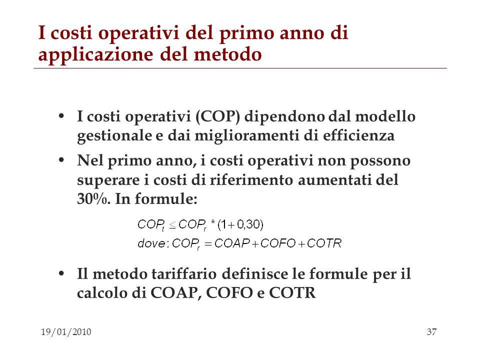 37 19/01/2010 I costi operativi del primo anno di applicazione del metodo I costi operativi (COP) dipendono dal modello gestionale e dai miglioramenti