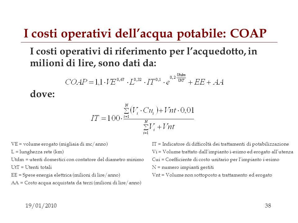 38 19/01/2010 I costi operativi dellacqua potabile: COAP I costi operativi di riferimento per lacquedotto, in milioni di lire, sono dati da: dove: VE
