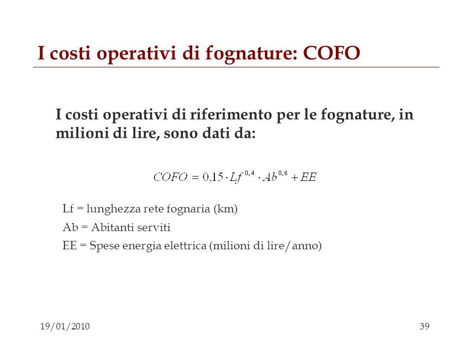 39 19/01/2010 I costi operativi di fognature: COFO I costi operativi di riferimento per le fognature, in milioni di lire, sono dati da: Lf = lunghezza