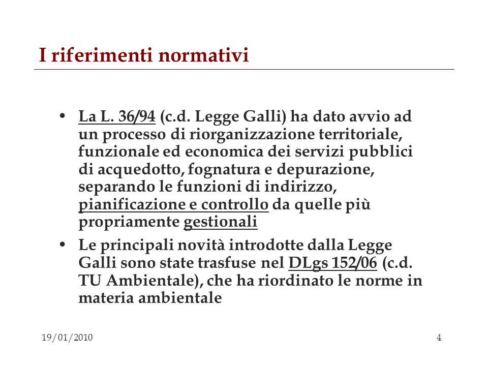 4 19/01/2010 I riferimenti normativi La L. 36/94 (c.d. Legge Galli) ha dato avvio ad un processo di riorganizzazione territoriale, funzionale ed econo