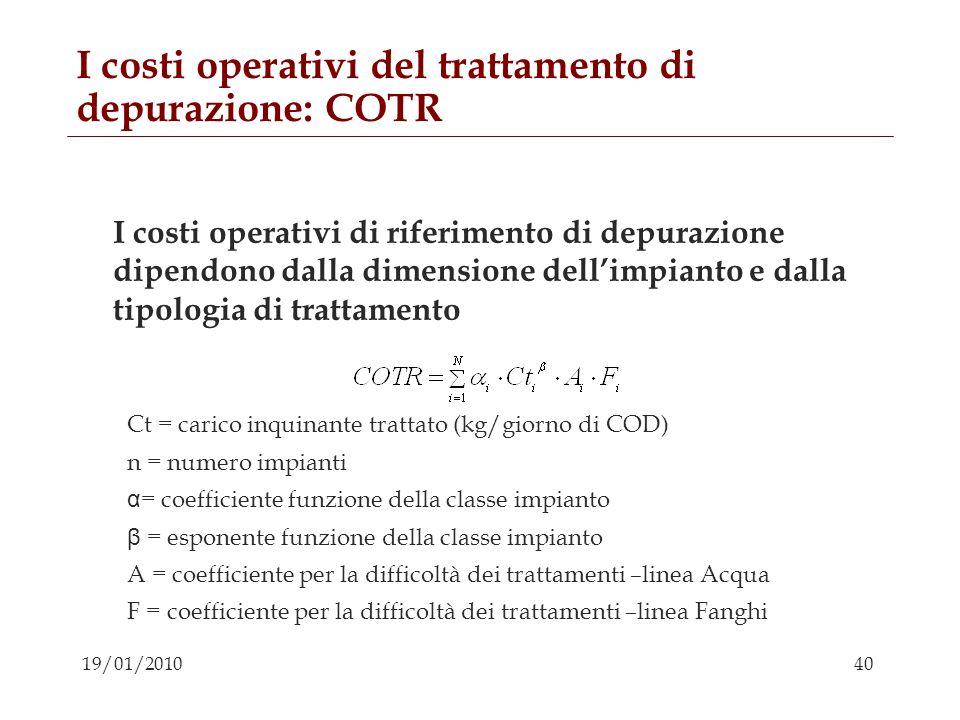 40 19/01/2010 I costi operativi del trattamento di depurazione: COTR I costi operativi di riferimento di depurazione dipendono dalla dimensione dellim