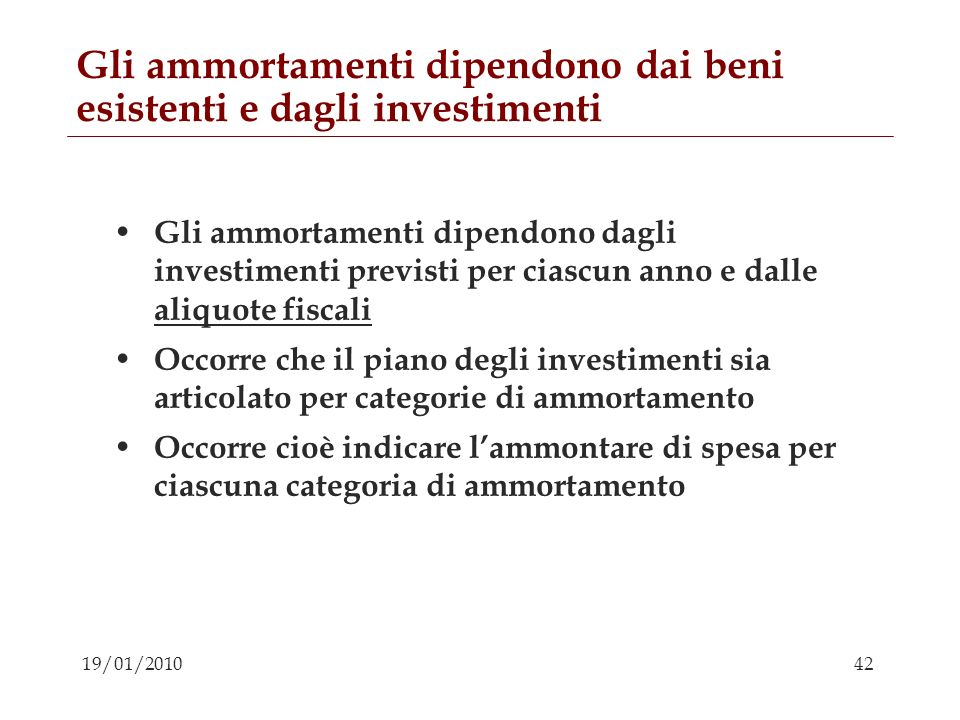 42 19/01/2010 Gli ammortamenti dipendono dai beni esistenti e dagli investimenti Gli ammortamenti dipendono dagli investimenti previsti per ciascun an