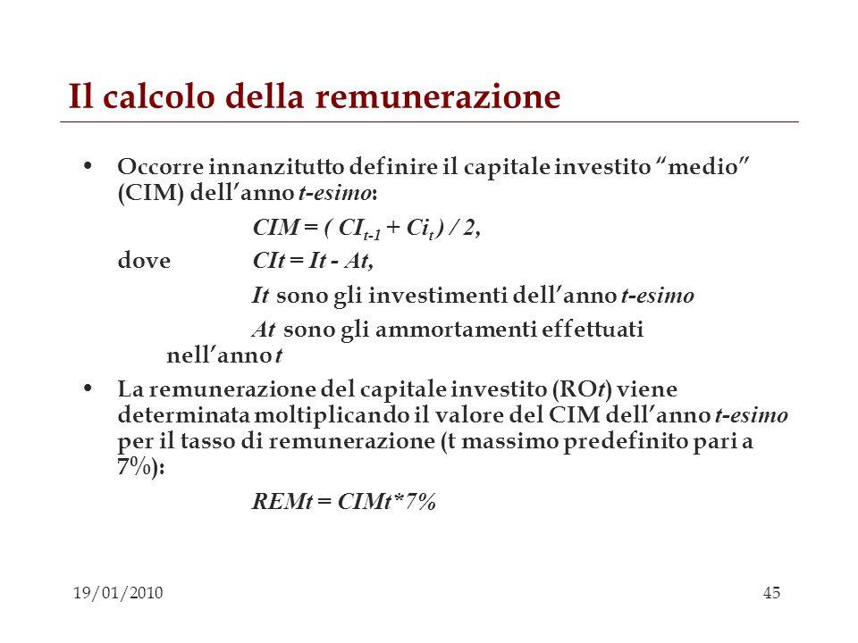 45 19/01/2010 Il calcolo della remunerazione Occorre innanzitutto definire il capitale investito medio (CIM) dellanno t-esimo : CIM = ( CI t-1 + Ci t