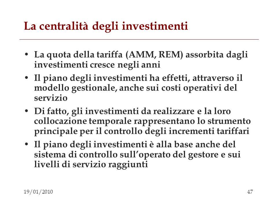47 19/01/2010 La centralità degli investimenti La quota della tariffa (AMM, REM) assorbita dagli investimenti cresce negli anni Il piano degli investi