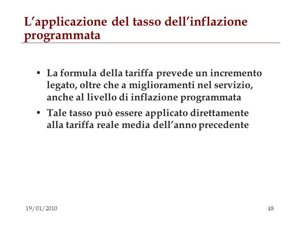 48 19/01/2010 Lapplicazione del tasso dellinflazione programmata La formula della tariffa prevede un incremento legato, oltre che a miglioramenti nel