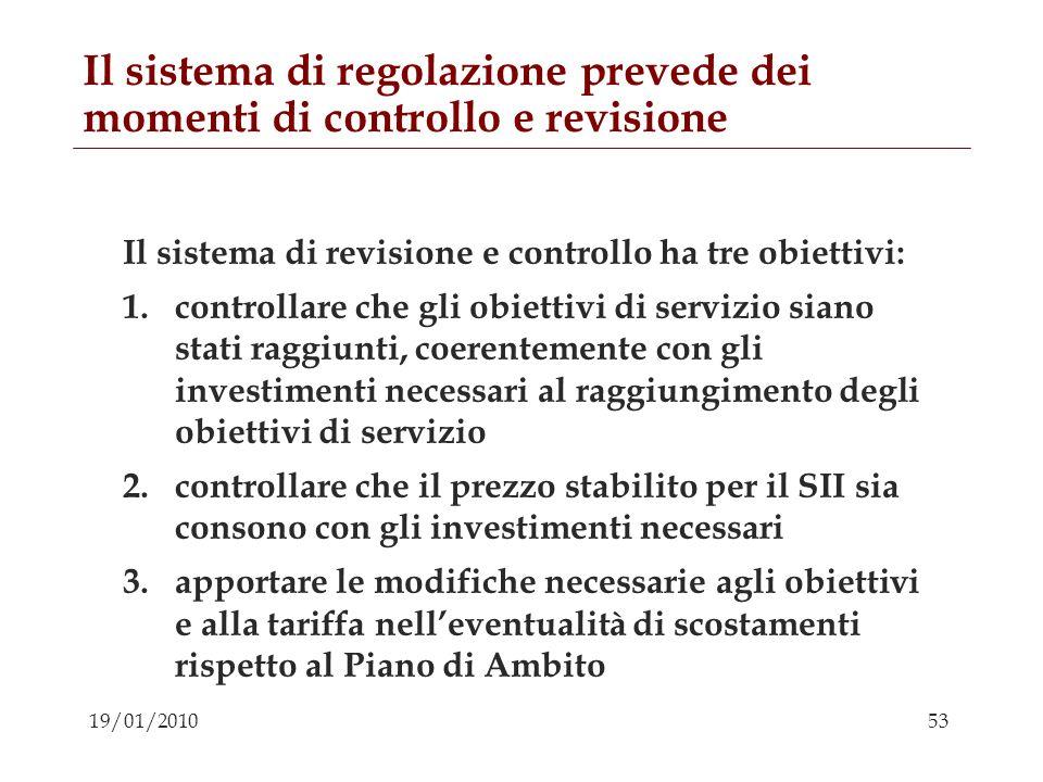 53 19/01/2010 Il sistema di regolazione prevede dei momenti di controllo e revisione Il sistema di revisione e controllo ha tre obiettivi: 1.controlla