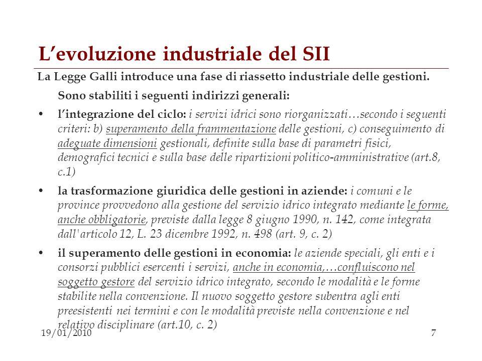 7 19/01/2010 Levoluzione industriale del SII La Legge Galli introduce una fase di riassetto industriale delle gestioni. Sono stabiliti i seguenti indi