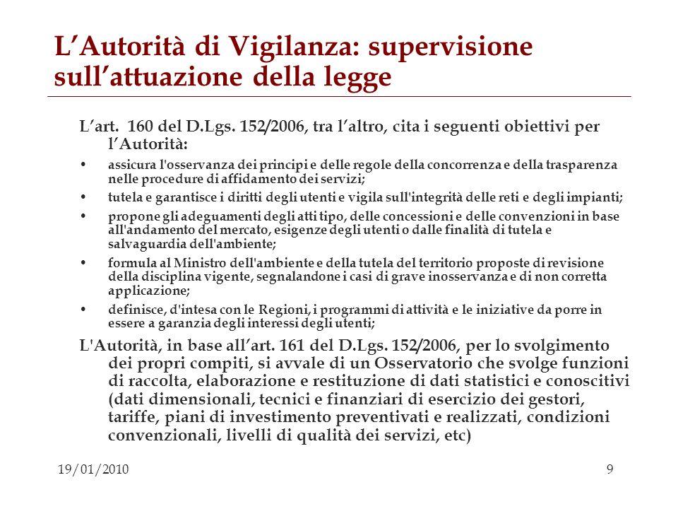9 19/01/2010 LAutorità di Vigilanza: supervisione sullattuazione della legge Lart. 160 del D.Lgs. 152/2006, tra laltro, cita i seguenti obiettivi per