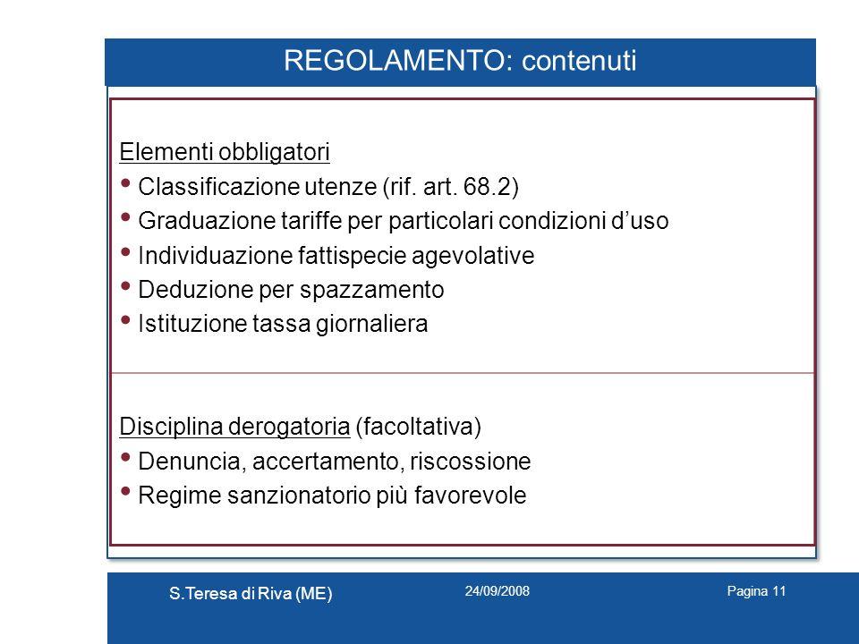 24/09/2008 S.Teresa di Riva (ME) Pagina 11 REGOLAMENTO: contenuti Elementi obbligatori Classificazione utenze (rif. art. 68.2) Graduazione tariffe per