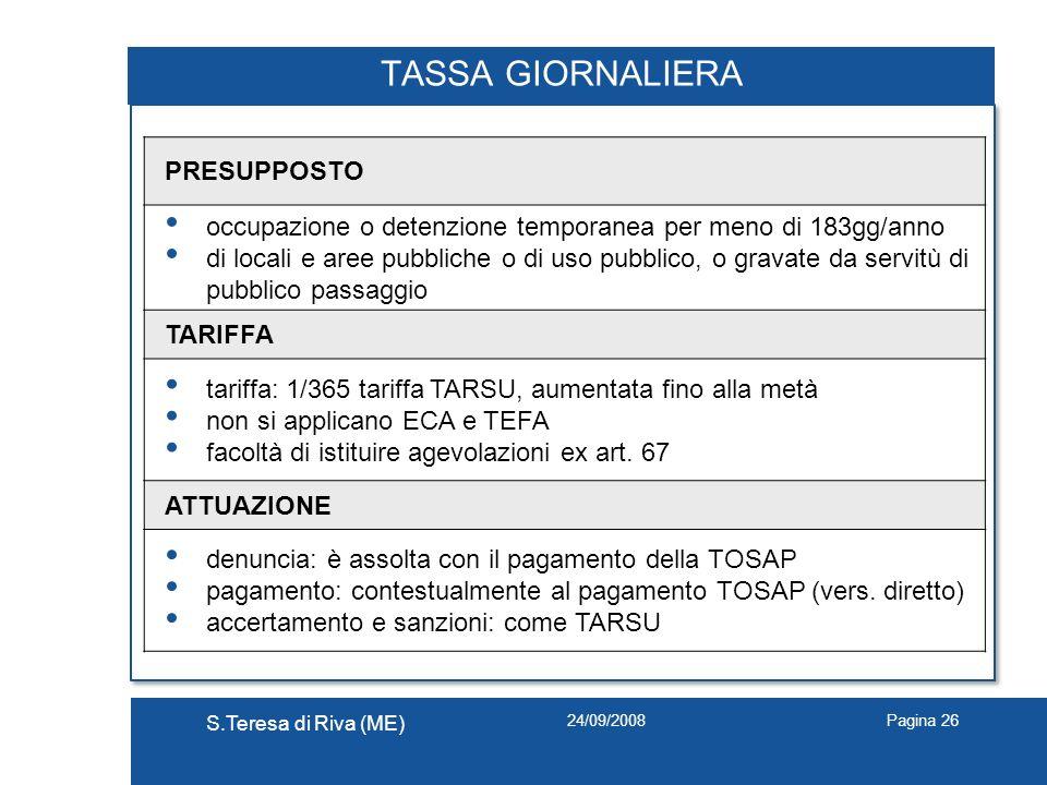 24/09/2008 S.Teresa di Riva (ME) Pagina 26 TASSA GIORNALIERA PRESUPPOSTO occupazione o detenzione temporanea per meno di 183gg/anno di locali e aree p