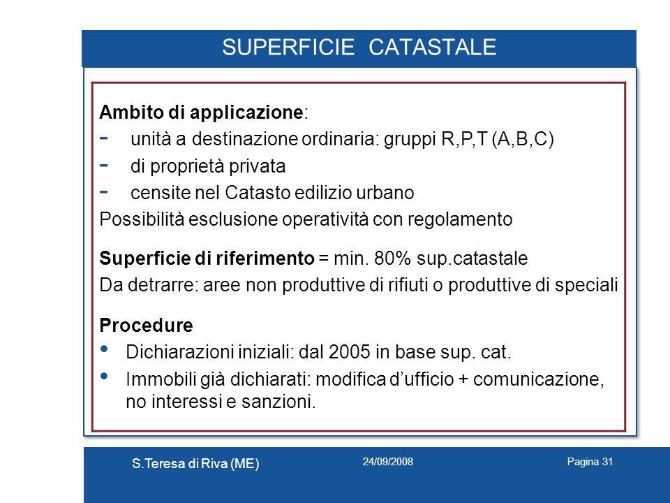 24/09/2008 S.Teresa di Riva (ME) Pagina 31 SUPERFICIE CATASTALE Ambito di applicazione: - unità a destinazione ordinaria: gruppi R,P,T (A,B,C) - di pr