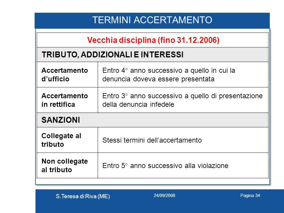 24/09/2008 S.Teresa di Riva (ME) Pagina 34 TERMINI ACCERTAMENTO Vecchia disciplina (fino 31.12.2006) TRIBUTO, ADDIZIONALI E INTERESSI Accertamento duf