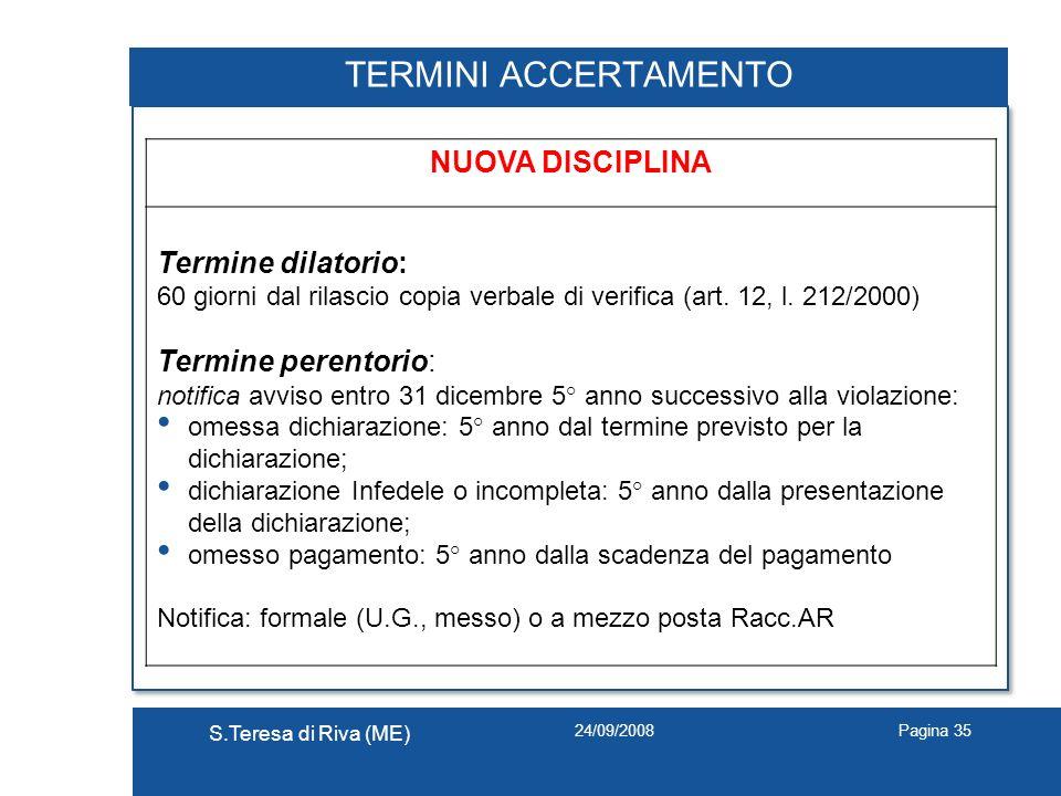24/09/2008 S.Teresa di Riva (ME) Pagina 35 TERMINI ACCERTAMENTO NUOVA DISCIPLINA Termine dilatorio: 60 giorni dal rilascio copia verbale di verifica (