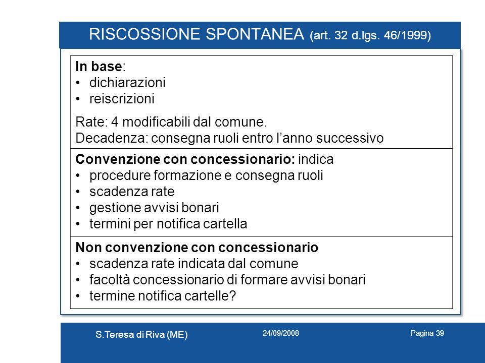 24/09/2008 S.Teresa di Riva (ME) Pagina 39 RISCOSSIONE SPONTANEA (art. 32 d.lgs. 46/1999) In base: dichiarazioni reiscrizioni Rate: 4 modificabili dal