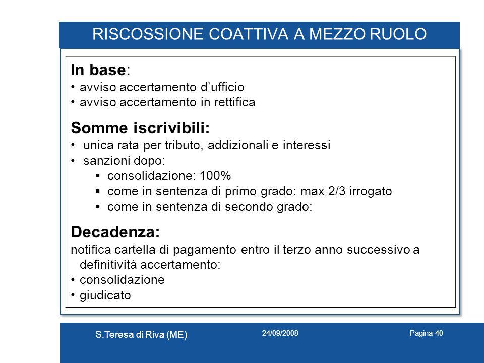 24/09/2008 S.Teresa di Riva (ME) Pagina 40 RISCOSSIONE COATTIVA A MEZZO RUOLO In base: avviso accertamento dufficio avviso accertamento in rettifica S