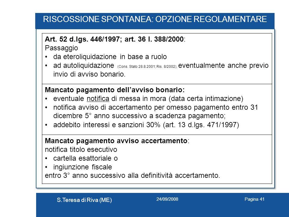 24/09/2008 S.Teresa di Riva (ME) Pagina 41 RISCOSSIONE SPONTANEA: OPZIONE REGOLAMENTARE Art. 52 d.lgs. 446/1997; art. 36 l. 388/2000: Passaggio da ete