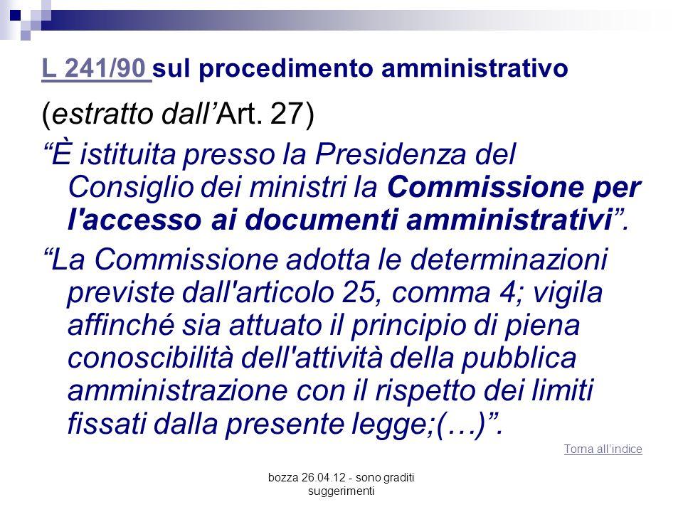 bozza 26.04.12 - sono graditi suggerimenti L 241/90 L 241/90 sul procedimento amministrativo (estratto dallArt. 27) È istituita presso la Presidenza d