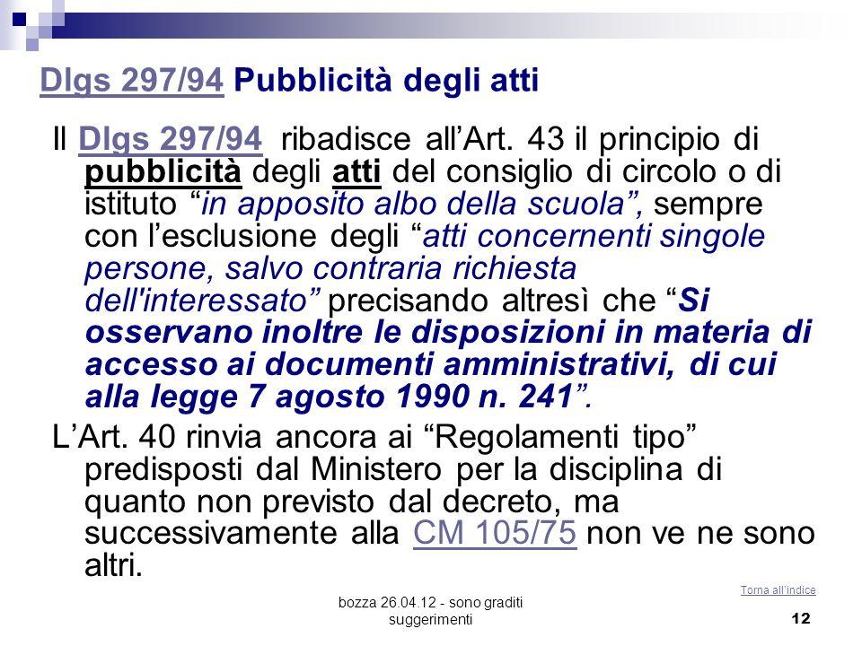bozza 26.04.12 - sono graditi suggerimenti 12 Dlgs 297/94Dlgs 297/94 Pubblicità degli atti Il Dlgs 297/94 ribadisce allArt. 43 il principio di pubblic