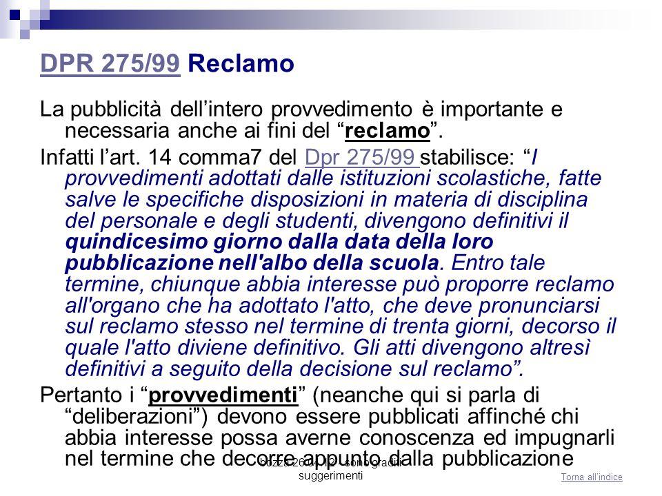 bozza 26.04.12 - sono graditi suggerimenti DPR 275/99DPR 275/99 Reclamo La pubblicità dellintero provvedimento è importante e necessaria anche ai fini del reclamo.