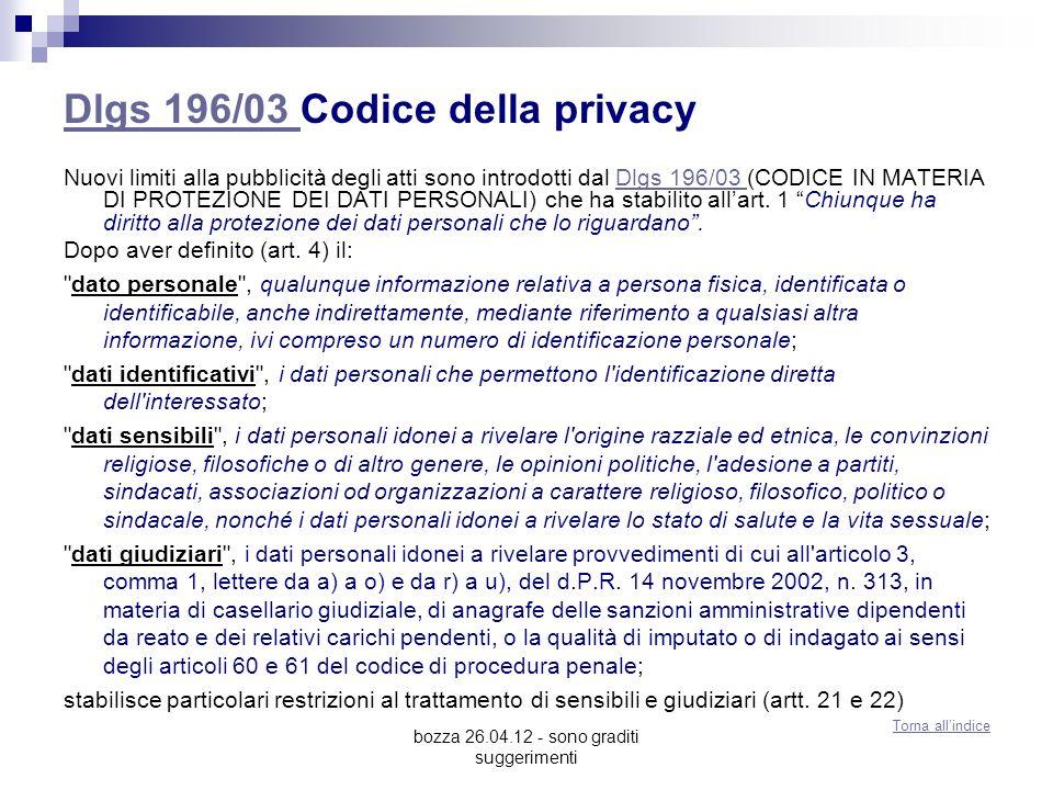 bozza 26.04.12 - sono graditi suggerimenti Dlgs 196/03 Dlgs 196/03 Codice della privacy Nuovi limiti alla pubblicità degli atti sono introdotti dal Dlgs 196/03 (CODICE IN MATERIA DI PROTEZIONE DEI DATI PERSONALI) che ha stabilito allart.