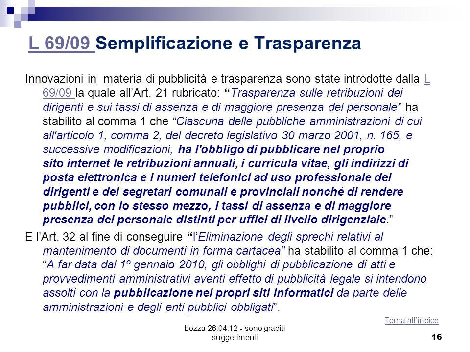 bozza 26.04.12 - sono graditi suggerimenti L 69/09 L 69/09 Semplificazione e Trasparenza Innovazioni in materia di pubblicità e trasparenza sono state introdotte dalla L 69/09 la quale allArt.