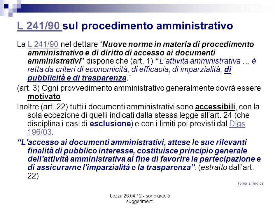 bozza 26.04.12 - sono graditi suggerimenti L 241/90 L 241/90 sul procedimento amministrativo La L 241/90 nel dettare Nuove norme in materia di procedimento amministrativo e di diritto di accesso ai documenti amministrativi dispone che (art.