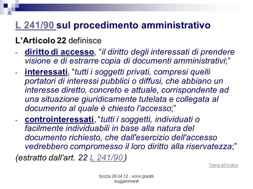 bozza 26.04.12 - sono graditi suggerimenti L 241/90 L 241/90 sul procedimento amministrativo LArticolo 22 definisce - diritto di accesso, il diritto d