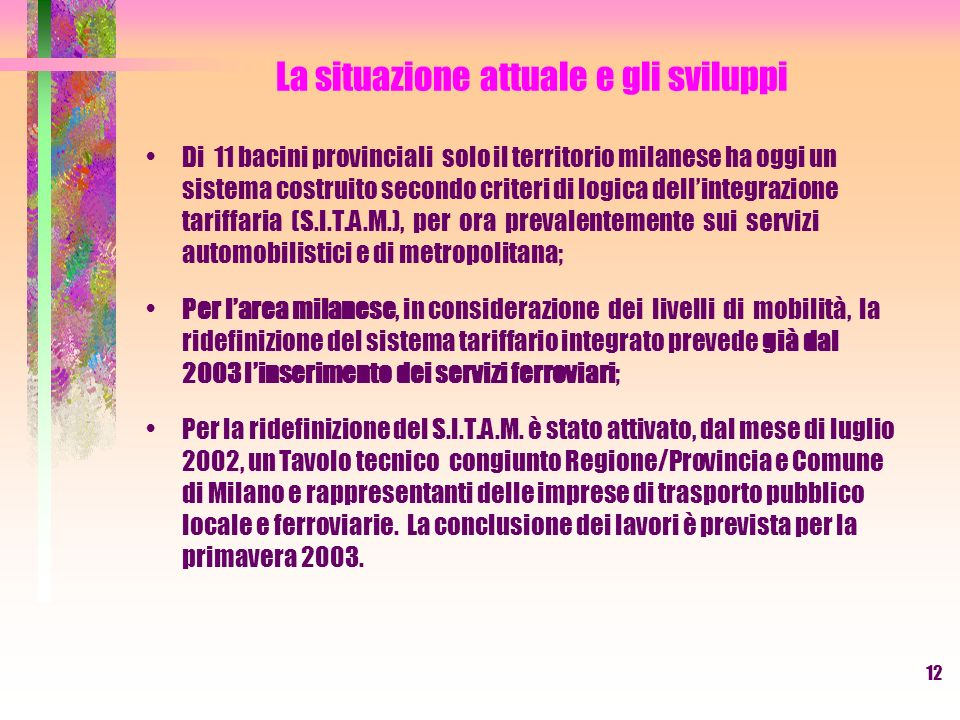 12 La situazione attuale e gli sviluppi Di 11 bacini provinciali solo il territorio milanese ha oggi un sistema costruito secondo criteri di logica de