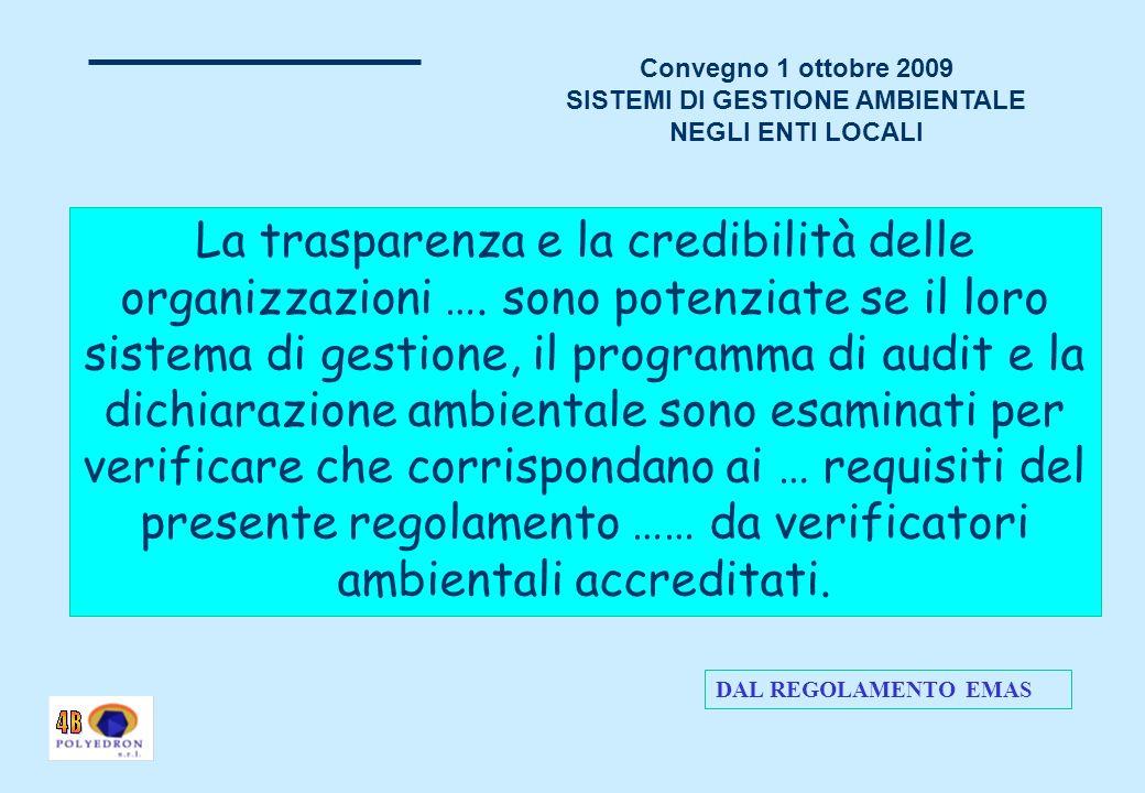 Convegno 1 ottobre 2009 SISTEMI DI GESTIONE AMBIENTALE NEGLI ENTI LOCALI La trasparenza e la credibilità delle organizzazioni ….