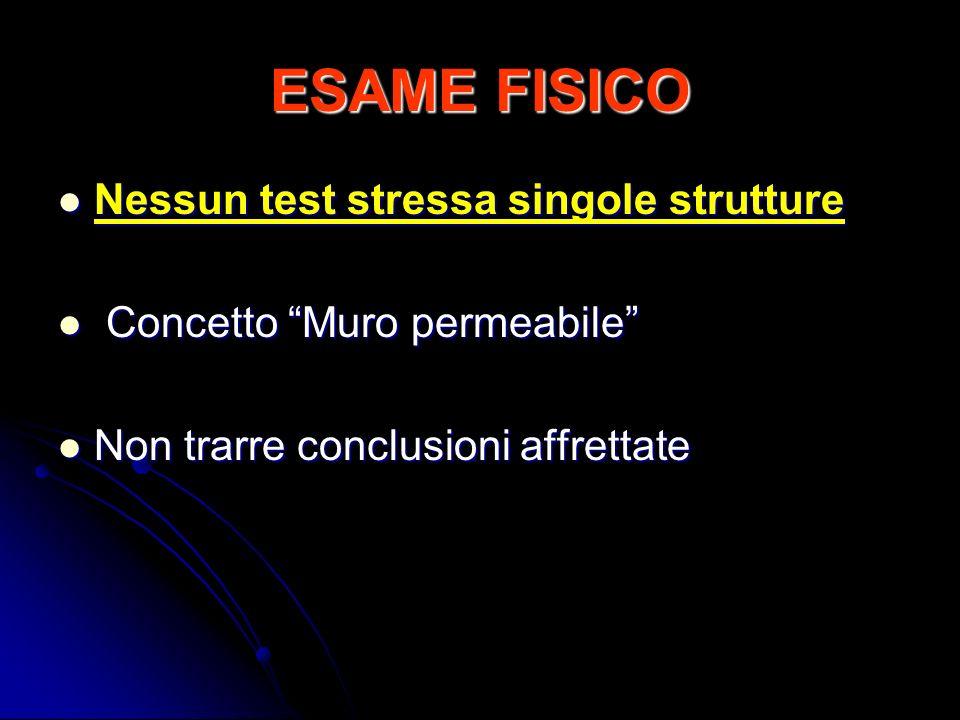 ESAME FISICO Nessun test stressa singole strutture Nessun test stressa singole strutture Concetto Muro permeabile Concetto Muro permeabile Non trarre