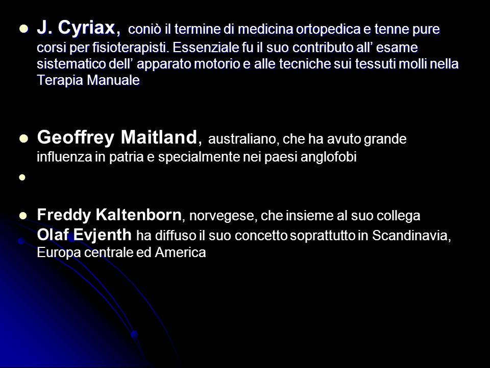 J. Cyriax, coniò il termine di medicina ortopedica e tenne pure corsi per fisioterapisti. Essenziale fu il suo contributo all esame sistematico dell a