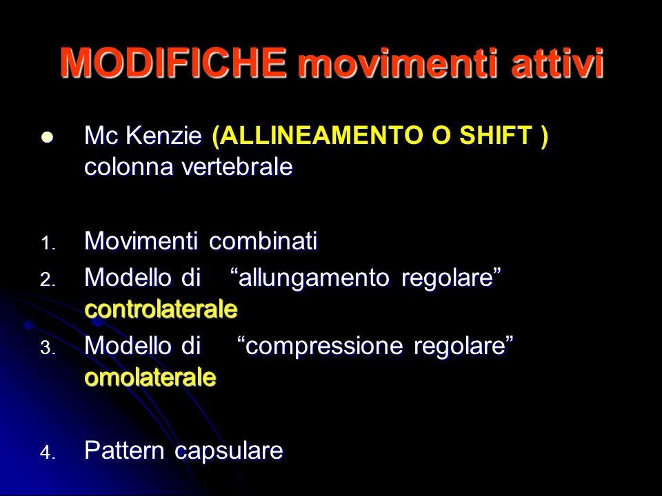 MODIFICHE movimenti attivi Mc Kenzie (ALLINEAMENTO O SHIFT ) colonna vertebrale Mc Kenzie (ALLINEAMENTO O SHIFT ) colonna vertebrale 1. Movimenti comb