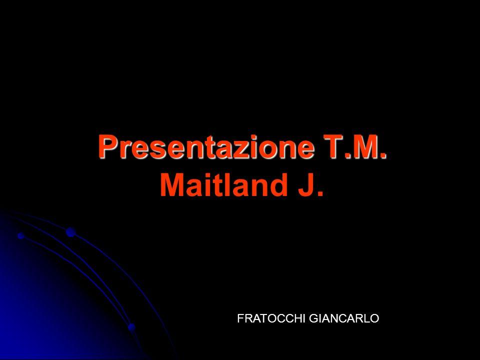 Presentazione T.M. Presentazione T.M. Maitland J. FRATOCCHI GIANCARLO