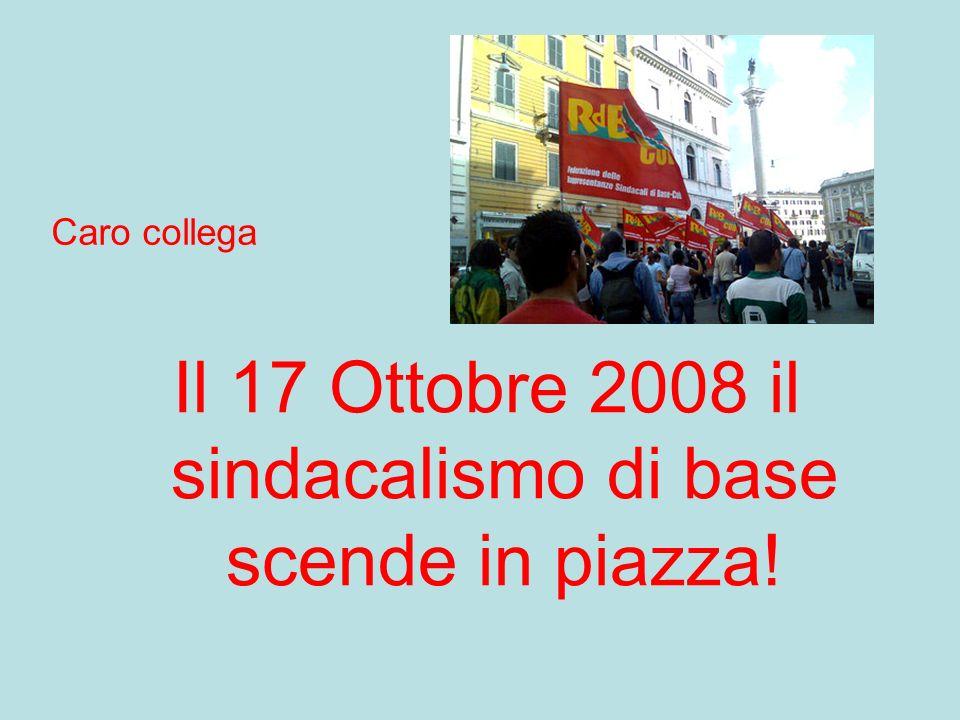 Caro collega Il 17 Ottobre 2008 il sindacalismo di base scende in piazza!