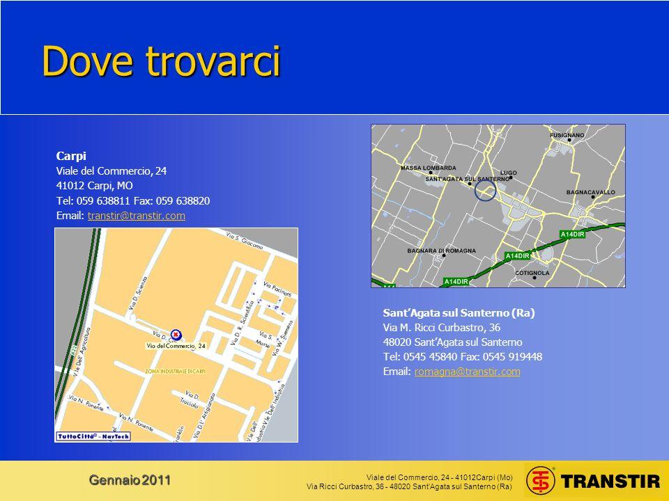 Viale del Commercio, 24 - 41012Carpi (Mo) Via Ricci Curbastro, 36 - 48020 SantAgata sul Santerno (Ra) Gennaio 2011 Dove trovarci Carpi Viale del Comme